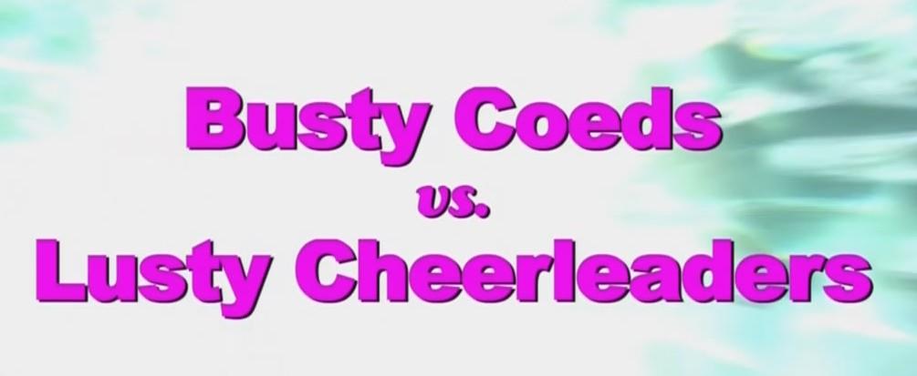 Busty Coeds vs Lusty Cheerleaders